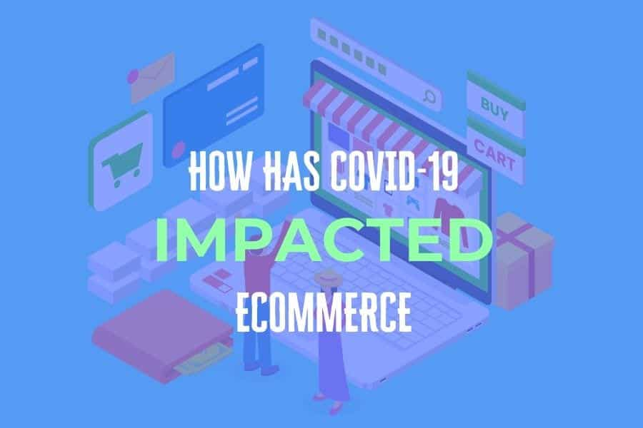 How Covid-19 has impacted Ecommerce